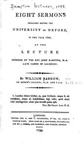 Eight Sermons Preached Before the University of Oxford: In the Year 1799, at the Lecture Founded by the Rev. John Bampton