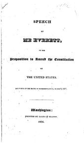 Speech of Mr. Everett: On the Proposition to Amend the Constitution of the United States : Delivered in the House of Representatives, March 9, 1826, Volume 16, Issue 3, Part 1