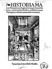 Historia maioris Britanniæ, tam Anglię q[uam] Scotię, per Ionne[m] Maiorem, nomine quidem Scotem, professione autem theologum, e veterum monumentis concinnata