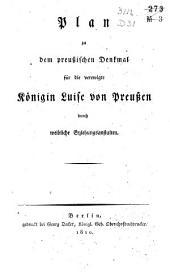 Plan zu dem Preussischen Denkmal für die verewigte Königin Luise von Preussen durch weibliche Erziehungsanstalten: Band 1