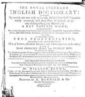 The Royal Standard English Dictionary: In which the Words are Not Only Rationally Divided Into Syllables, Accurately Accented, Their Part of Speech Properly Distinguished, But Likewise, by a Key to this Work ... to which is Added the Scripture Proper Names, Together with Names of the Principal Cities, Rivers, Mountains, &c. in the Known World, the Ancient and Modern Poets, Philosophers, Statesmen, &c. All Accurately Accented, with Their Proper Pronunciation Pointed Out