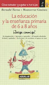 La educación y la enseñanza primaria de 6 a 8 años (Cómo entender y ayudar a tus hijos 2): Cómo entender y ayudar a tus hijos 2