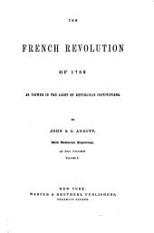 The French Revolution of 1789 as Viewed in the Light of Republican Institutions: Volume 1