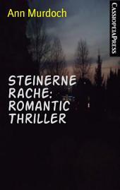 Steinerne Rache: Romantic Thriller: Cassiopeiapress Spannung/ Edition Bärenklau