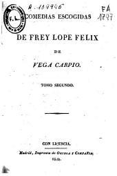 Comedias escogidas de Frey Lope Felix de Vega Carpio: Volumen 2
