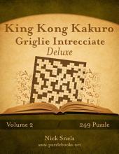 King Kong Kakuro Griglie Intrecciate Deluxe - Volume 2 - 249 Puzzle