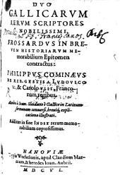 Duo Gallicarum rerum scriptores nobilissimi: Frossardus in brevem historiarum memorabilium epitomen contractus : Philippus Cominaeus de rebus gestis a Ludovico XI, et Carolo VIII, Francorum regibus