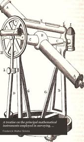 A treatise on the principal mathematical instruments employed in surveying, levelling and astronomy