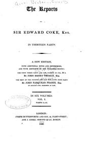 The Reports of Sir Edward Coke, Knt: In Thirteen Parts, Volume 1