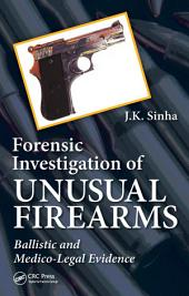 Forensic Investigation of Unusual Firearms: Ballistic and Medico-Legal Evidence