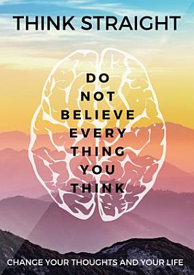 THINK STRAIGHT  Change Your Thoughts And Life