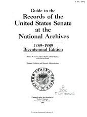 Guide to the Records of the United States Senate at the National Archives  1789 1989 PDF