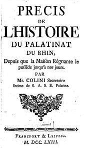Précis De L'Histoire Du Palatinat Du Rhin: Depuis que la Maison Régnante le possède jusqu'à nos jours