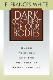 Dark Continent Of Our Bodies: Black Feminism & Politics Of Respectability