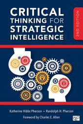 Critical Thinking for Strategic Intelligence: Edition 2