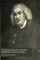 The Works of Donald G. Mitchell: English lands, leters and kings; Queen Anne and the Georges