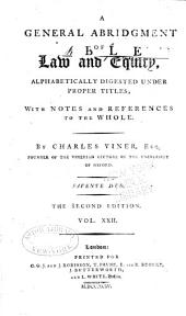 A General Abridgment of Law and Equity: Alphabetically Digested Under Proper Titles, with Notes and References to the Whole, Volume 22