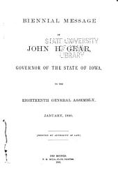 Biennial Message of ..., Governor of the State of Iowa, to the ... General Assembly