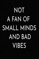 Not a Fan of Small Minds and Bad Vibes