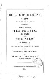 The rape of Proserpine: a poem. To which are added The phœnix: an idyll, and The Nile: a fragment. Tr. by H.E.J. Howard