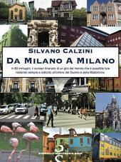 Da Milano a Milano: In 80 immagini, il curioso itinerario di un giro del mondo che è possibile fare restando sempre e soltanto all'ombra del Duomo e della Madonnina