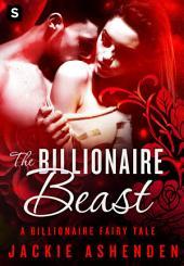 The Billionaire Beast: A Billionaire Romance