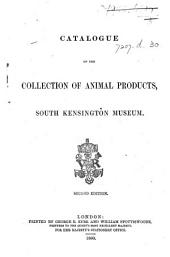 Catalogue of the collection of animal products, South Kensington Museum. [By P. L. Simmonds.] Second edition