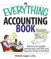 The Everything Accounting Book: Balance Your Budget, Manage Your Cash Flow, And Keep Your Books in the Black