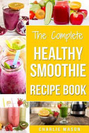 The Complete Healthy Smoothie Recipe Book Book