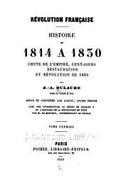 Révolution française: Histoire de 1814 a 1830. Chute de l'empire, cent-jours, restauration, et révolution de 1830, Volumes1à2