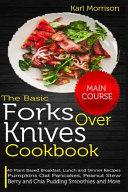 The Basic Forks Over Knives Cookbook Book
