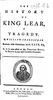 The History of King Lear ... Revived, with Alterations by N. Tate ... As it is Now Acted at the Theatres Royal, in Drury-Lane and Covent-Garden