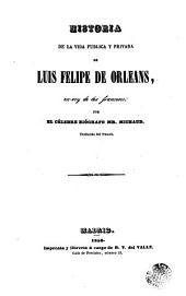 Historia de la vida publica y privada de Luis Felipe de Orleans, ex-rey de los franceses