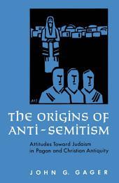 Origins of Anti-Semitism: Attitudes Toward Judaism In Pagan and Christian Antiquity