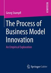 The Process of Business Model Innovation: An Empirical Exploration