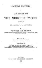 Lectures on the Diseases of the Nervous System: Delivered at La Salpêtrière, Volume 3