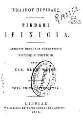 Pindari Epinicia: adiectis metrorum schematibus ...