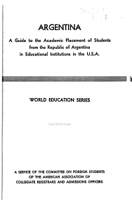 Argentina  a Guide to the Academic Placement of Students from the Republic of Argentina in Educational Institutions in the U S A  PDF