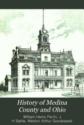 History of Medina County and Ohio: Containing a History of the State of Ohio, from Its Earliest Settlement to the Present Time ... , a History of Medina County ... , Biographical Sketches, Portraits of Some of the Early Settlers and Prominent Men, Etc., Etc