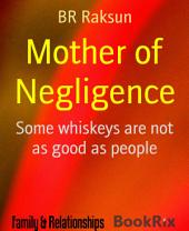 Mother of Negligence: Some whiskeys are not as good as people
