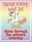 Keep Calm and Let Noah Shine Through the Unicorn Coloring PDF