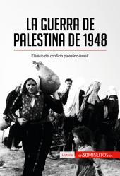 La guerra de Palestina de 1948: El inicio del conflicto palestino-israelí