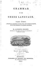 A Grammar of the Greek Language: A Practical Grammar of the Attic and Common Dialects, with the Elements of General Grammar. Part first
