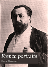 French Portraits: Being Appreciations of the Writers of Young France by Vance Thompson