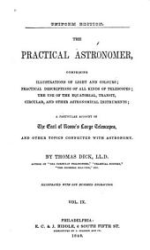 The Practical Astronomer: Comprising Illustrations of Light and Colours--practical Descriptions of All Kinds of Telescopes--the Use of the Equatiorial Transit, Circular, and Other Astronomical Instruments; a Particular Account of the Earl of Rosse's Large Telescopes and Other Topics Connected with Astronomy