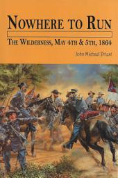 Nowhere to Run: The Wilderness, May 4th & 5th, 1864