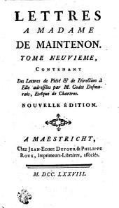 Lettres A Madame De Maintenon: Contenant Des Lettres de Piété [et] de Direction à Elle adressées par M. Godet Desmarais, Evéque de Chartres. Tome Neuvieme, Volume15