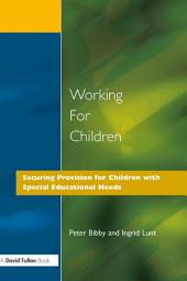 Working for Children: Securing Provision for Children with Special Educational Needs
