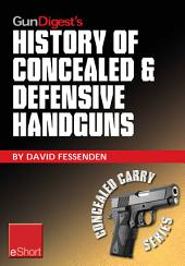 Gun Digest's History of Concealed & Defensive Handguns eShort: Discover the history of concealed carry handguns & learn about the firearm laws, facts & equipment behind the world of defensive & concealed carry.