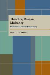 Thatcher, Reagan, and Mulroney: In Search of a New Bureaucracy